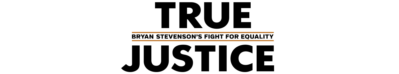 True Justice: Bryan Stephenson's Fight for Equality