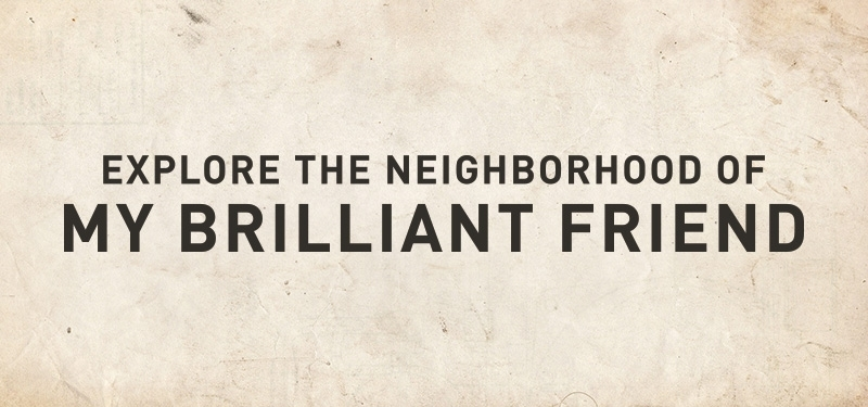Explore The Neighborhood of My Brilliant Friend